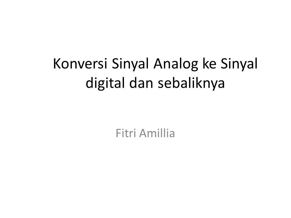 Konversi Sinyal Analog ke Sinyal digital dan sebaliknya Fitri Amillia