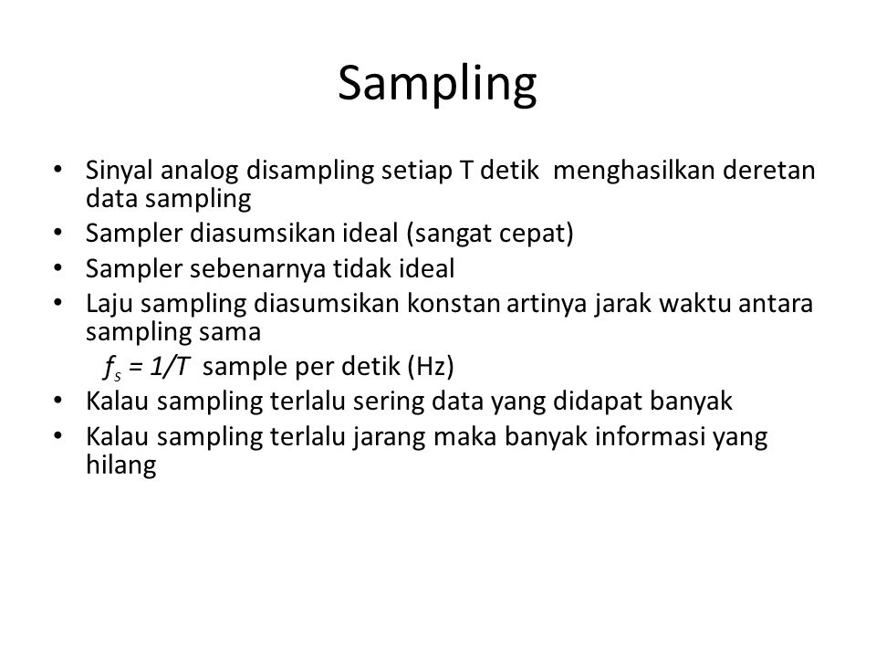 Sampling Sinyal analog disampling setiap T detik menghasilkan deretan data sampling Sampler diasumsikan ideal (sangat cepat) Sampler sebenarnya tidak