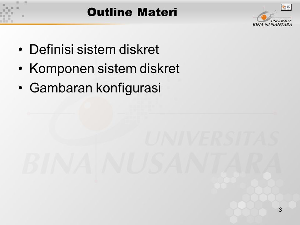 3 Outline Materi Definisi sistem diskret Komponen sistem diskret Gambaran konfigurasi