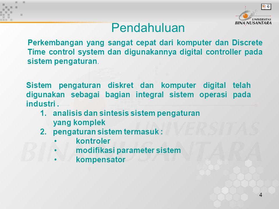 4 Pendahuluan Sistem pengaturan diskret dan komputer digital telah digunakan sebagai bagian integral sistem operasi pada industri. 1. analisis dan sin