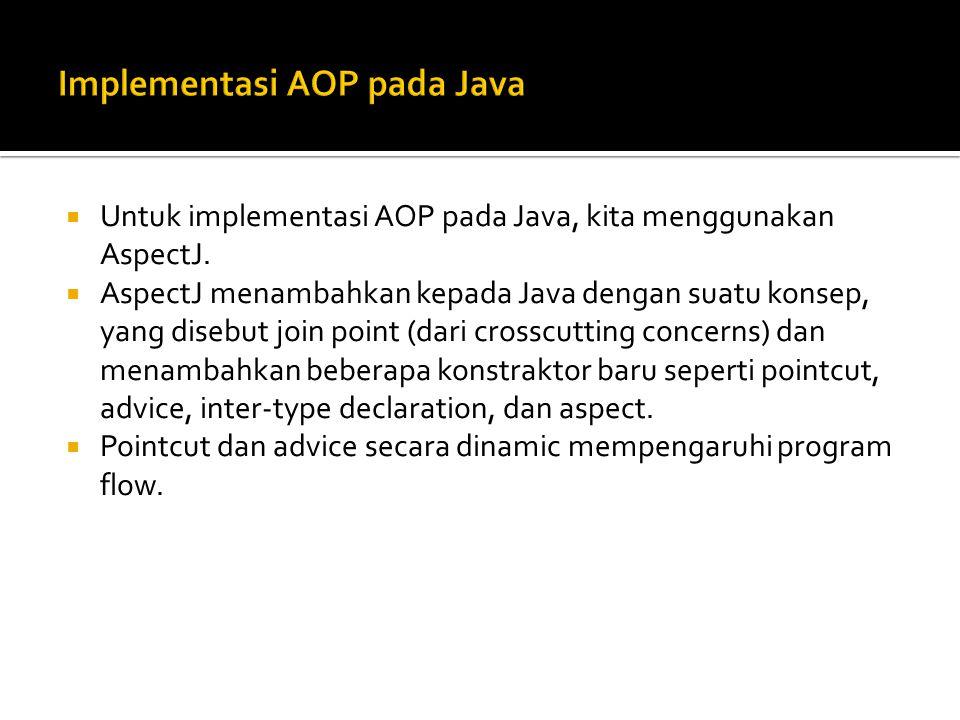  Untuk implementasi AOP pada Java, kita menggunakan AspectJ.