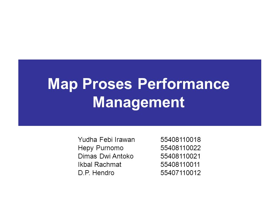 Map Proses Performance Management Yudha Febi Irawan55408110018 Hepy Purnomo55408110022 Dimas Dwi Antoko55408110021 Ikbal Rachmat55408110011 D.P.