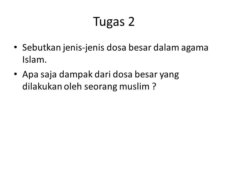 Tugas 2 Sebutkan jenis-jenis dosa besar dalam agama Islam.