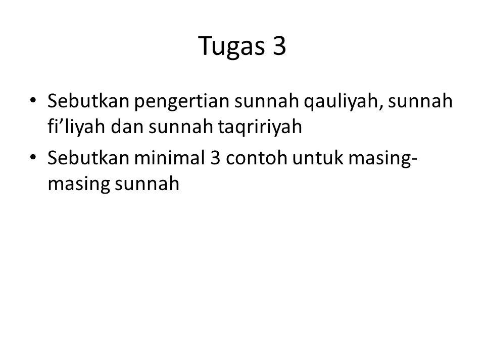 Tugas 3 Sebutkan pengertian sunnah qauliyah, sunnah fi'liyah dan sunnah taqririyah Sebutkan minimal 3 contoh untuk masing- masing sunnah