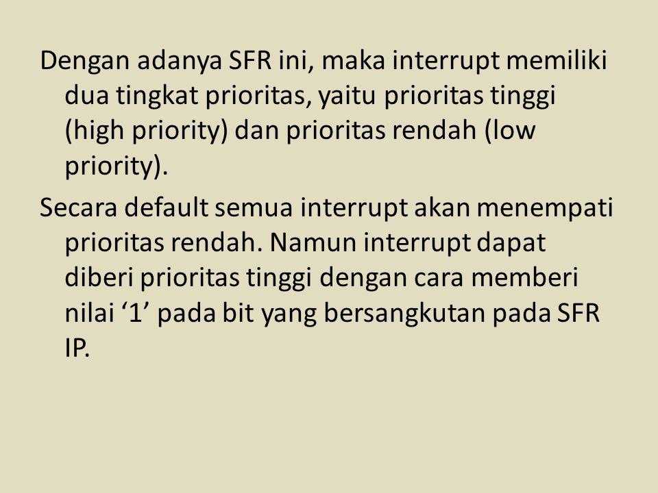 Dengan adanya SFR ini, maka interrupt memiliki dua tingkat prioritas, yaitu prioritas tinggi (high priority) dan prioritas rendah (low priority). Seca