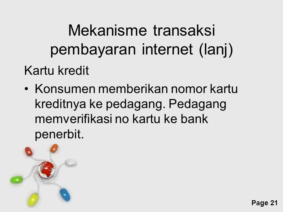 Free Powerpoint Templates Page 21 Mekanisme transaksi pembayaran internet (lanj) Kartu kredit Konsumen memberikan nomor kartu kreditnya ke pedagang. P