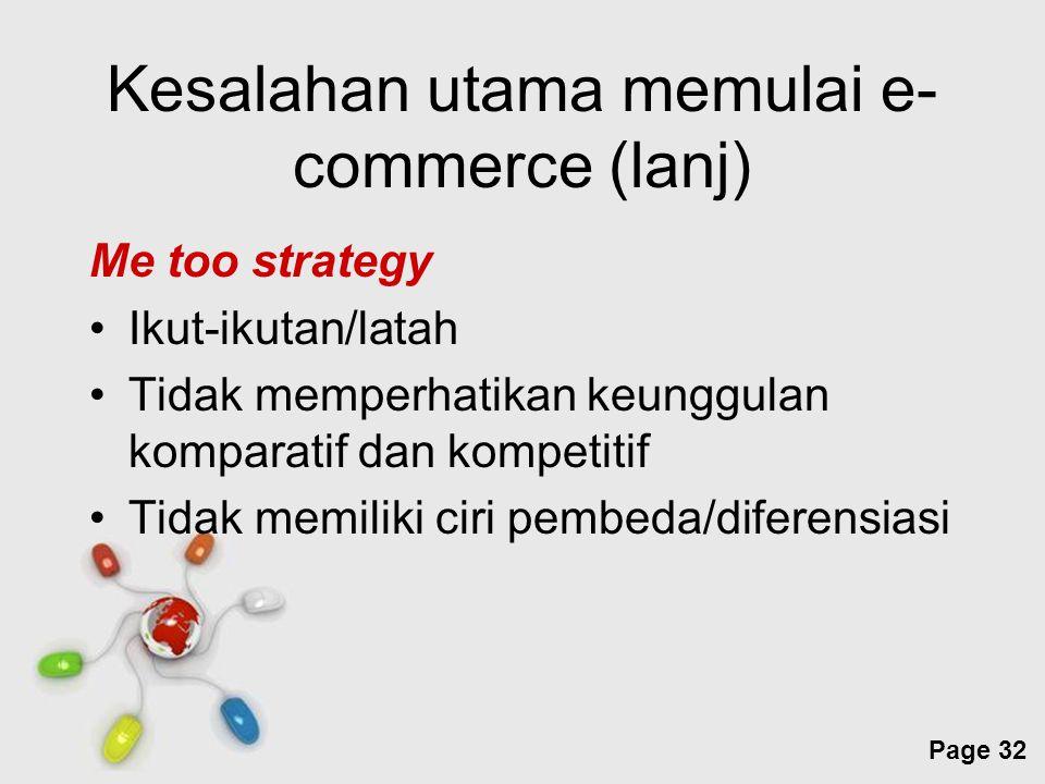 Free Powerpoint Templates Page 32 Kesalahan utama memulai e- commerce (lanj) Me too strategy Ikut-ikutan/latah Tidak memperhatikan keunggulan komparat