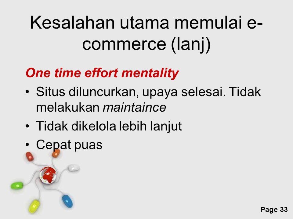 Free Powerpoint Templates Page 33 Kesalahan utama memulai e- commerce (lanj) One time effort mentality Situs diluncurkan, upaya selesai. Tidak melakuk