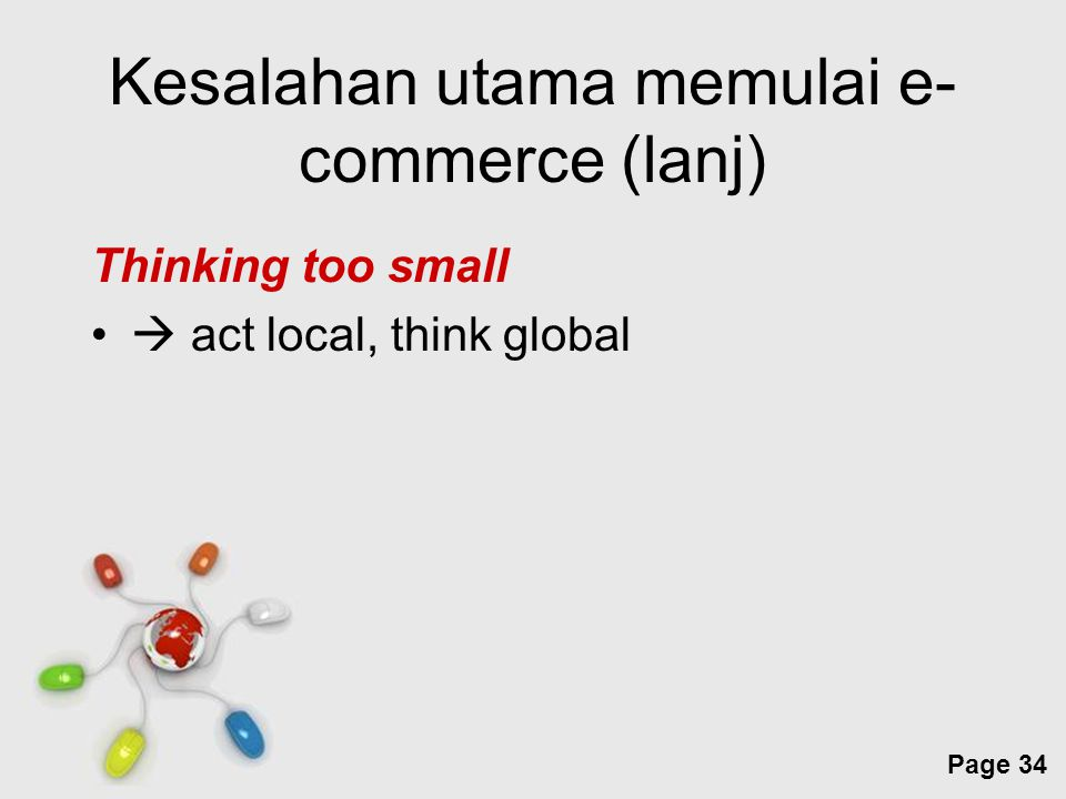 Free Powerpoint Templates Page 34 Kesalahan utama memulai e- commerce (lanj) Thinking too small  act local, think global