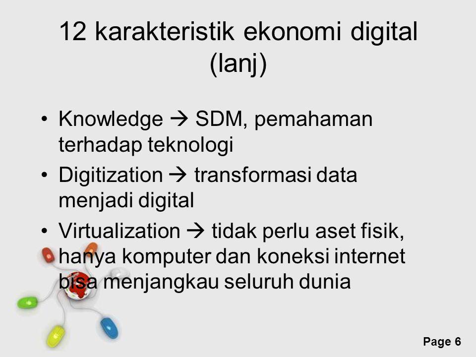 Free Powerpoint Templates Page 6 12 karakteristik ekonomi digital (lanj) Knowledge  SDM, pemahaman terhadap teknologi Digitization  transformasi dat
