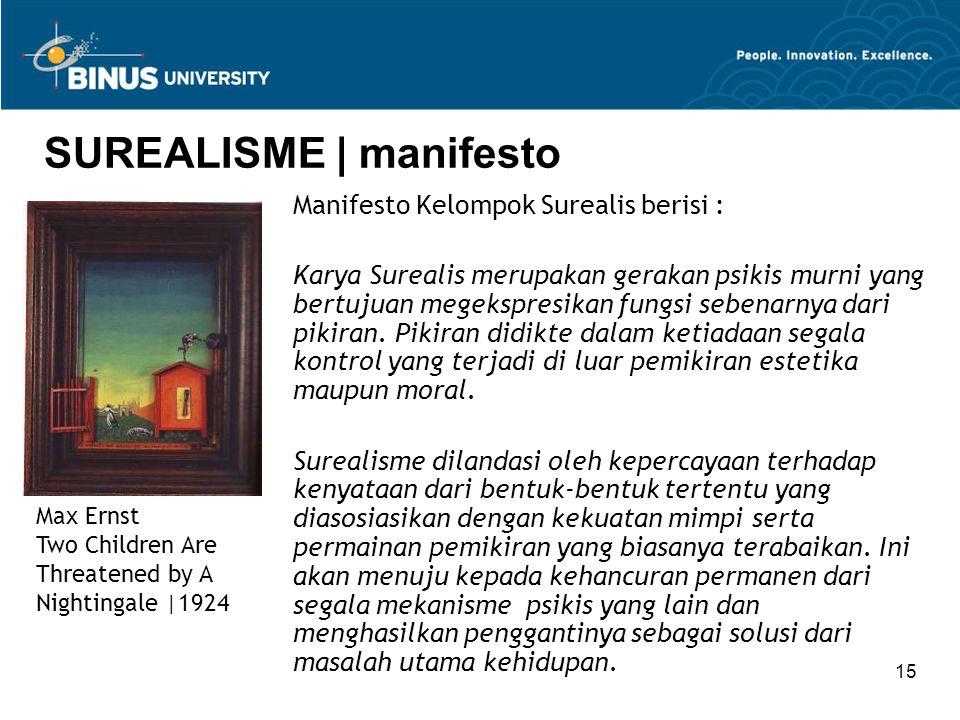 15 SUREALISME | manifesto Manifesto Kelompok Surealis berisi : Karya Surealis merupakan gerakan psikis murni yang bertujuan megekspresikan fungsi sebenarnya dari pikiran.