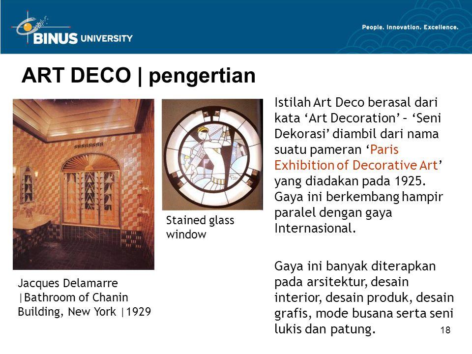 18 ART DECO | pengertian Jacques Delamarre |Bathroom of Chanin Building, New York |1929 Istilah Art Deco berasal dari kata 'Art Decoration' – 'Seni De