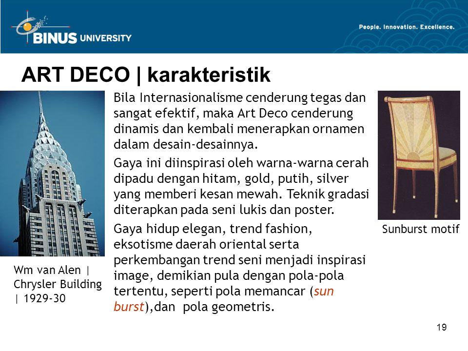 19 ART DECO | karakteristik Sunburst motif Bila Internasionalisme cenderung tegas dan sangat efektif, maka Art Deco cenderung dinamis dan kembali menerapkan ornamen dalam desain-desainnya.
