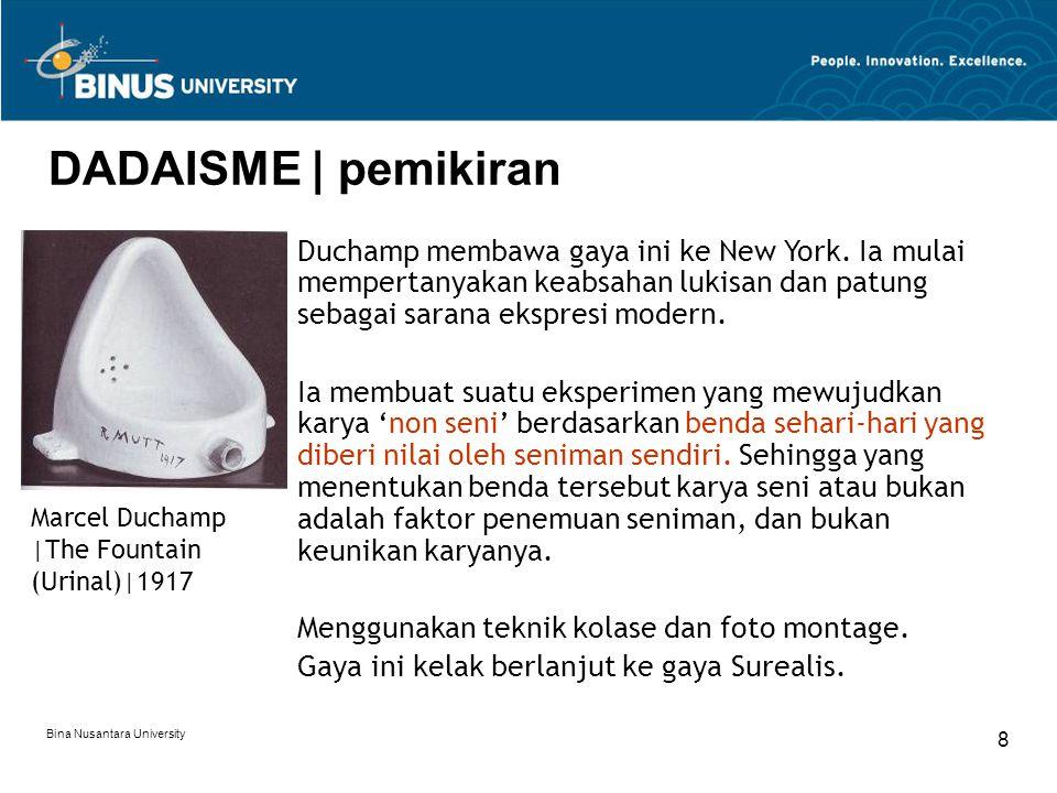 Bina Nusantara University 8 DADAISME | pemikiran Marcel Duchamp |The Fountain (Urinal)|1917 Duchamp membawa gaya ini ke New York. Ia mulai mempertanya