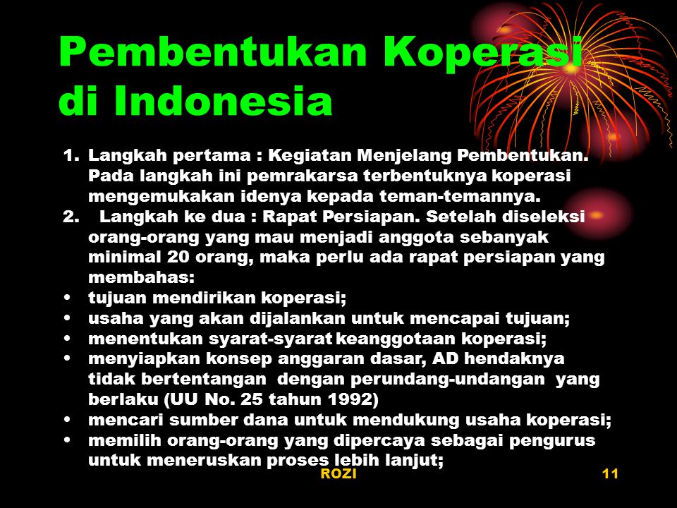 ROZI11 Pembentukan Koperasi di Indonesia 1.Langkah pertama : Kegiatan Menjelang Pembentukan. Pada langkah ini pemrakarsa terbentuknya koperasi mengemu