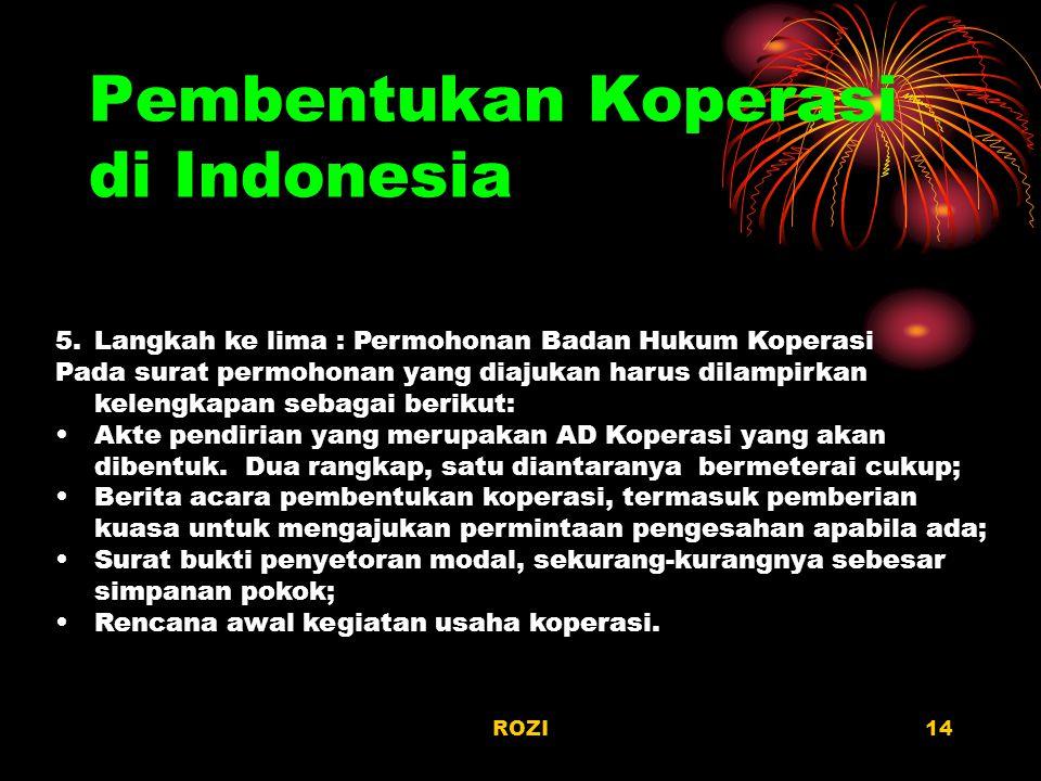 ROZI14 Pembentukan Koperasi di Indonesia 5.Langkah ke lima : Permohonan Badan Hukum Koperasi Pada surat permohonan yang diajukan harus dilampirkan kel