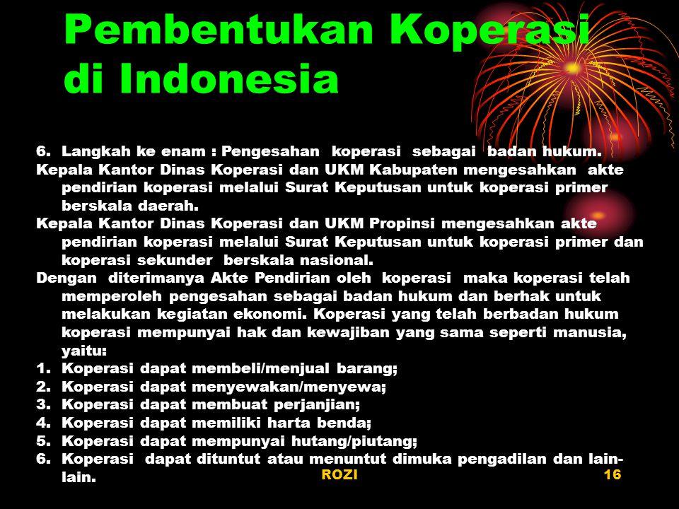 ROZI16 Pembentukan Koperasi di Indonesia 6.Langkah ke enam : Pengesahan koperasi sebagai badan hukum. Kepala Kantor Dinas Koperasi dan UKM Kabupaten m