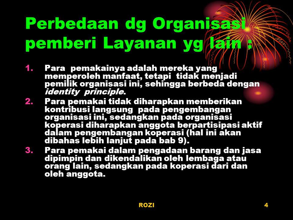 ROZI4 Perbedaan dg Organisasi pemberi Layanan yg lain : 1.Para pemakainya adalah mereka yang memperoleh manfaat, tetapi tidak menjadi pemilik organisa
