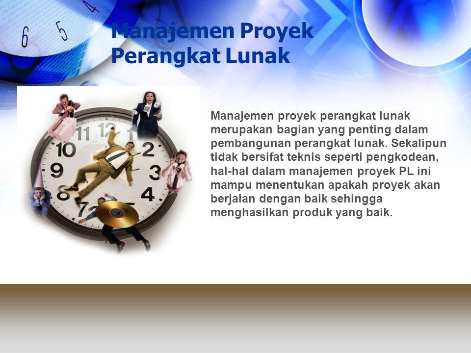Manajemen Proyek Perangkat Lunak Manajemen Personel, Produk dan Proses Manajemen proyek perangkat lunak mengatur 4 hal penting: personel, produk, proses dan proyek.