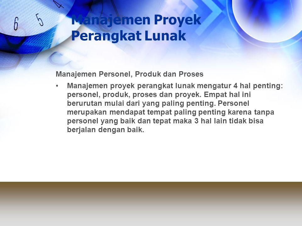 Manajemen Proyek Perangkat Lunak Manajemen Personel, Produk dan Proses Manajemen proyek perangkat lunak mengatur 4 hal penting: personel, produk, pros
