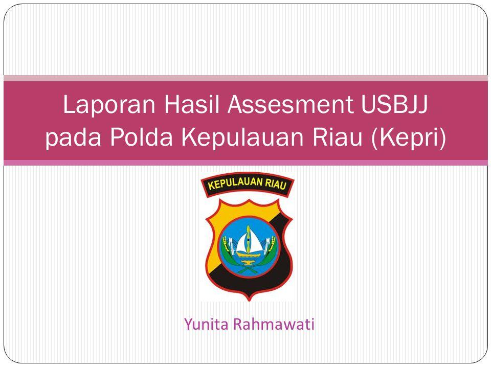 Yunita Rahmawati Laporan Hasil Assesment USBJJ pada Polda Kepulauan Riau (Kepri)