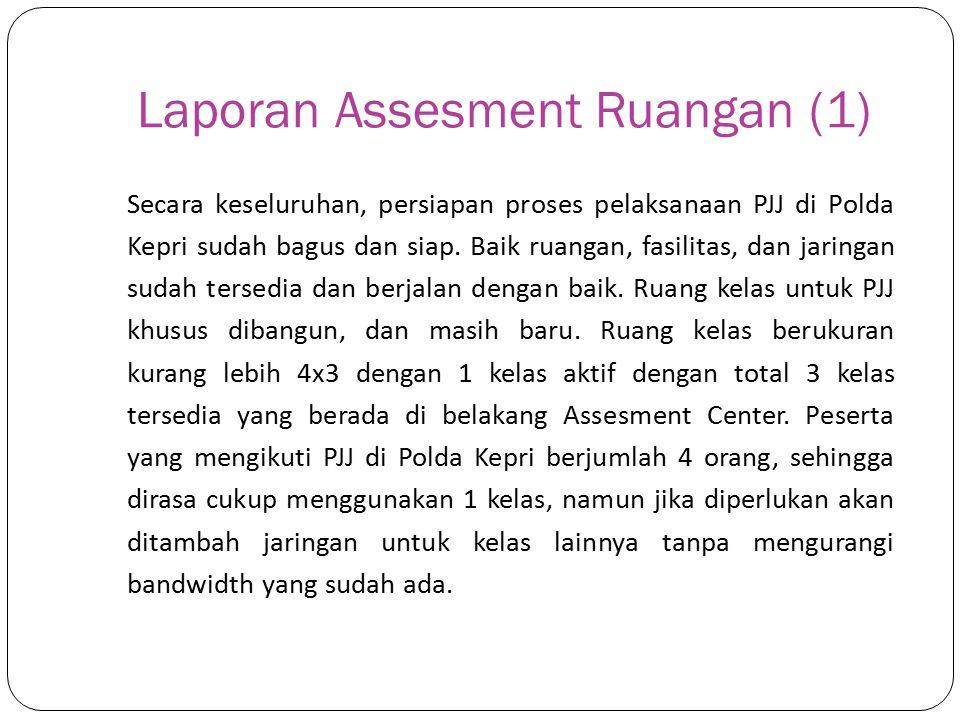 Laporan Assesment Ruangan (1) Secara keseluruhan, persiapan proses pelaksanaan PJJ di Polda Kepri sudah bagus dan siap.