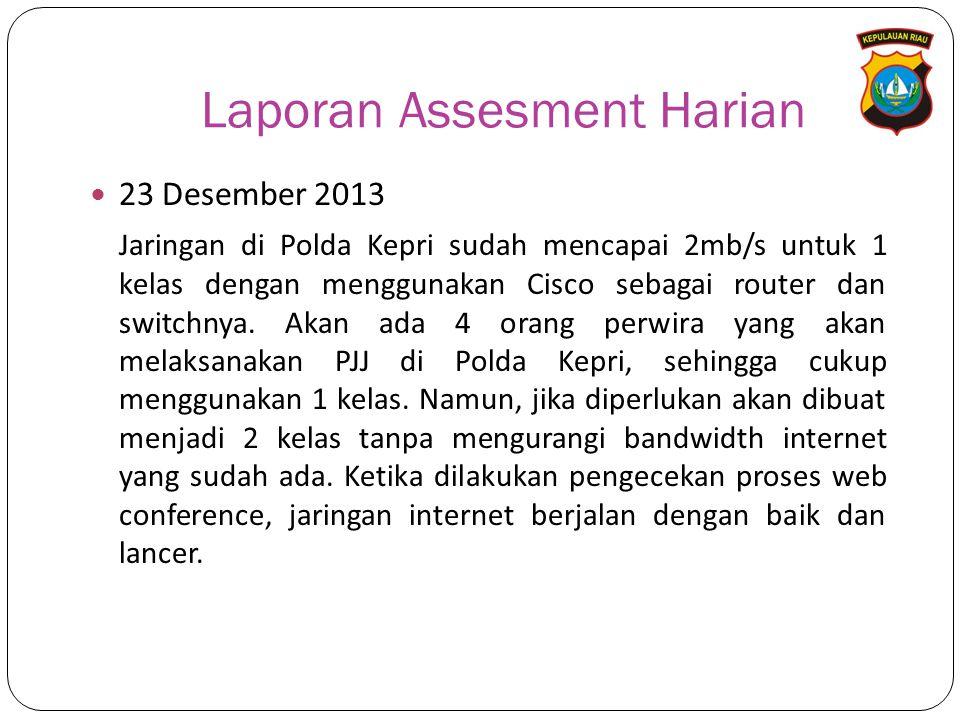 Laporan Assesment Harian 23 Desember 2013 Jaringan di Polda Kepri sudah mencapai 2mb/s untuk 1 kelas dengan menggunakan Cisco sebagai router dan switchnya.
