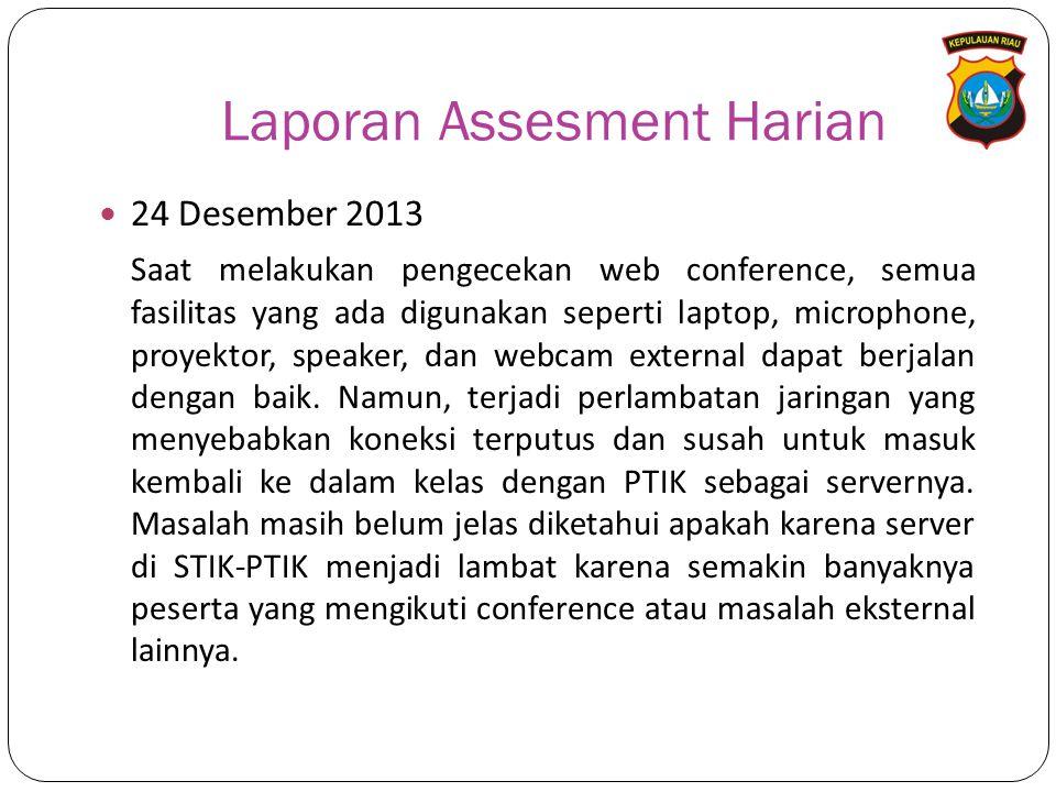 Laporan Assesment Harian 24 Desember 2013 Saat melakukan pengecekan web conference, semua fasilitas yang ada digunakan seperti laptop, microphone, proyektor, speaker, dan webcam external dapat berjalan dengan baik.