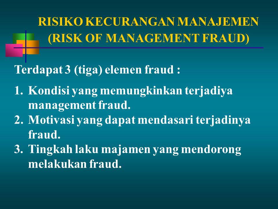 RISIKO KECURANGAN MANAJEMEN Terdapat 3 (tiga) elemen fraud : 1.Kondisi yang memungkinkan terjadiya management fraud. 2.Motivasi yang dapat mendasari t