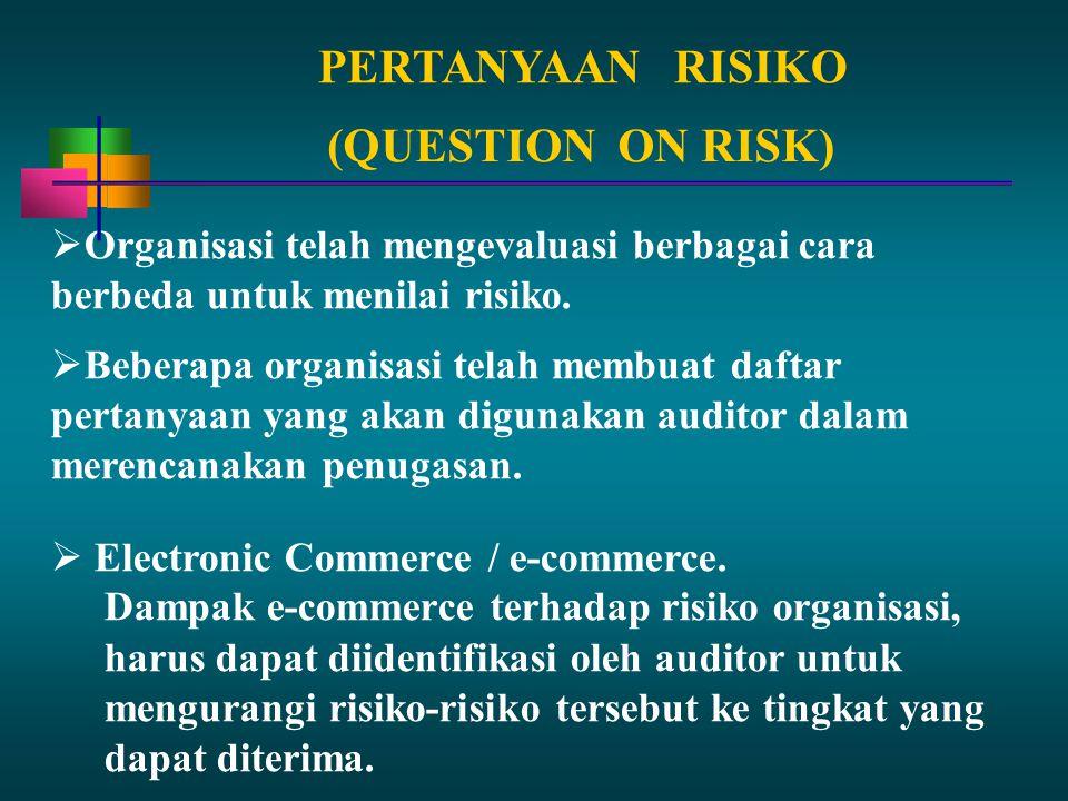 PERTANYAANRISIKO  Organisasi telah mengevaluasi berbagai cara berbeda untuk menilai risiko.  Beberapa organisasi telah membuat daftar pertanyaan yan