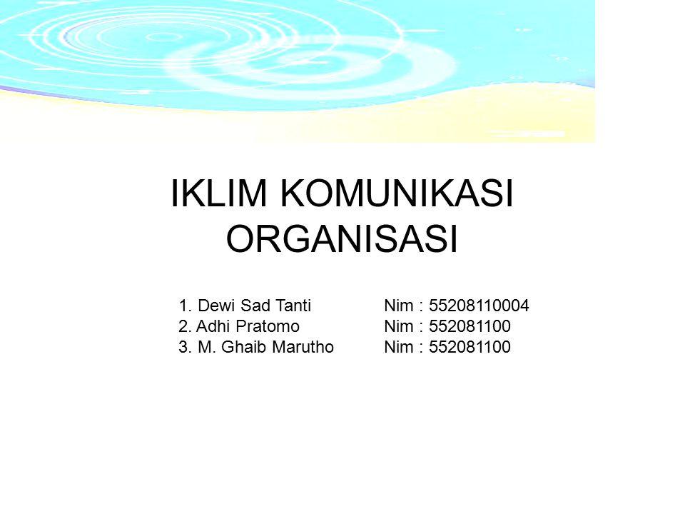 IKLIM KOMUNIKASI ORGANISASI 1. Dewi Sad Tanti Nim : 55208110004 2. Adhi Pratomo Nim : 552081100 3. M. Ghaib Marutho Nim : 552081100