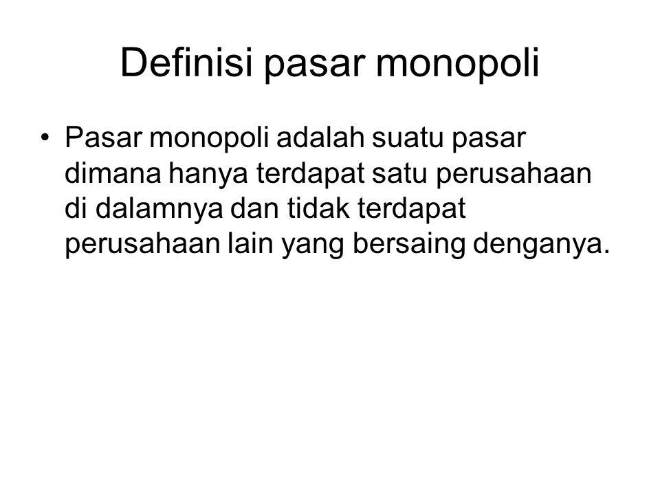 Definisi pasar monopoli Pasar monopoli adalah suatu pasar dimana hanya terdapat satu perusahaan di dalamnya dan tidak terdapat perusahaan lain yang be