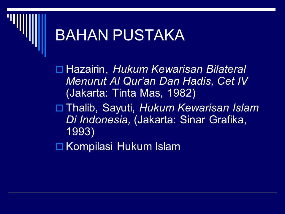 BAHAN PUSTAKA  Hazairin, Hukum Kewarisan Bilateral Menurut Al Qur'an Dan Hadis, Cet IV (Jakarta: Tinta Mas, 1982)  Thalib, Sayuti, Hukum Kewarisan I