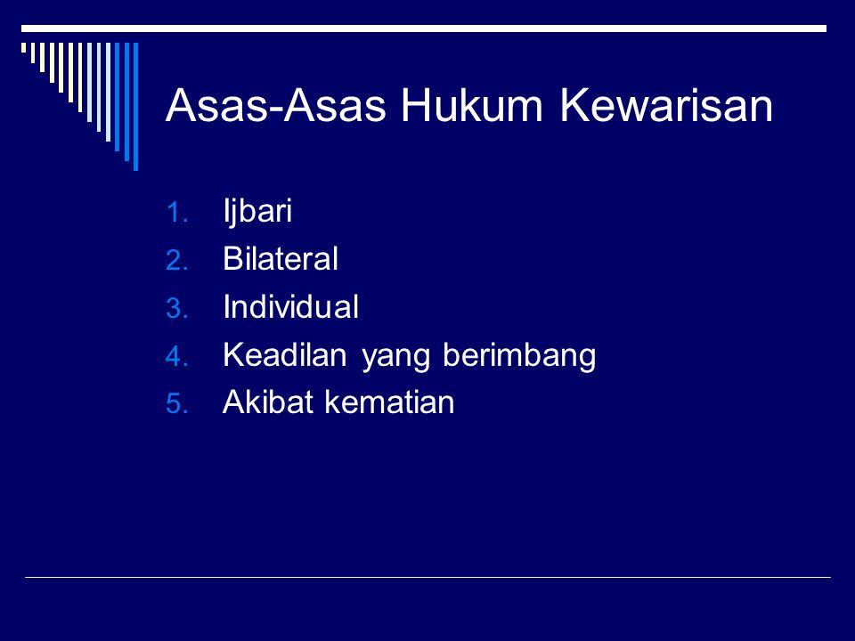 Asas-Asas Hukum Kewarisan 1. Ijbari 2. Bilateral 3. Individual 4. Keadilan yang berimbang 5. Akibat kematian