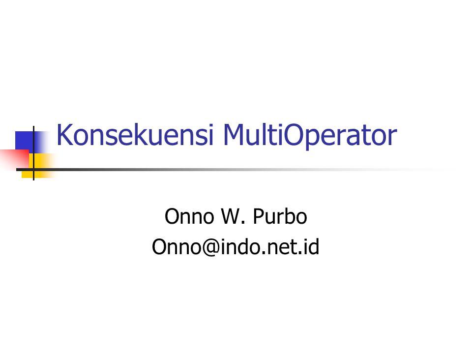 Konsekuensi MultiOperator Onno W. Purbo Onno@indo.net.id