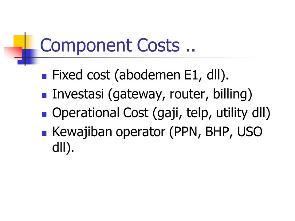 Component Costs.. Fixed cost (abodemen E1, dll).