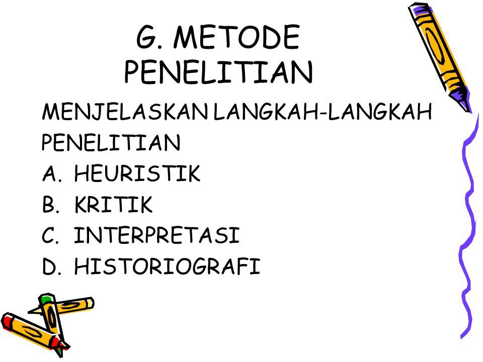 G. METODE PENELITIAN MENJELASKAN LANGKAH-LANGKAH PENELITIAN A.HEURISTIK B.KRITIK C.INTERPRETASI D.HISTORIOGRAFI