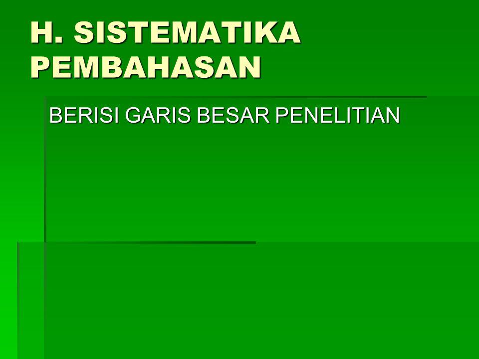 H. SISTEMATIKA PEMBAHASAN BERISI GARIS BESAR PENELITIAN