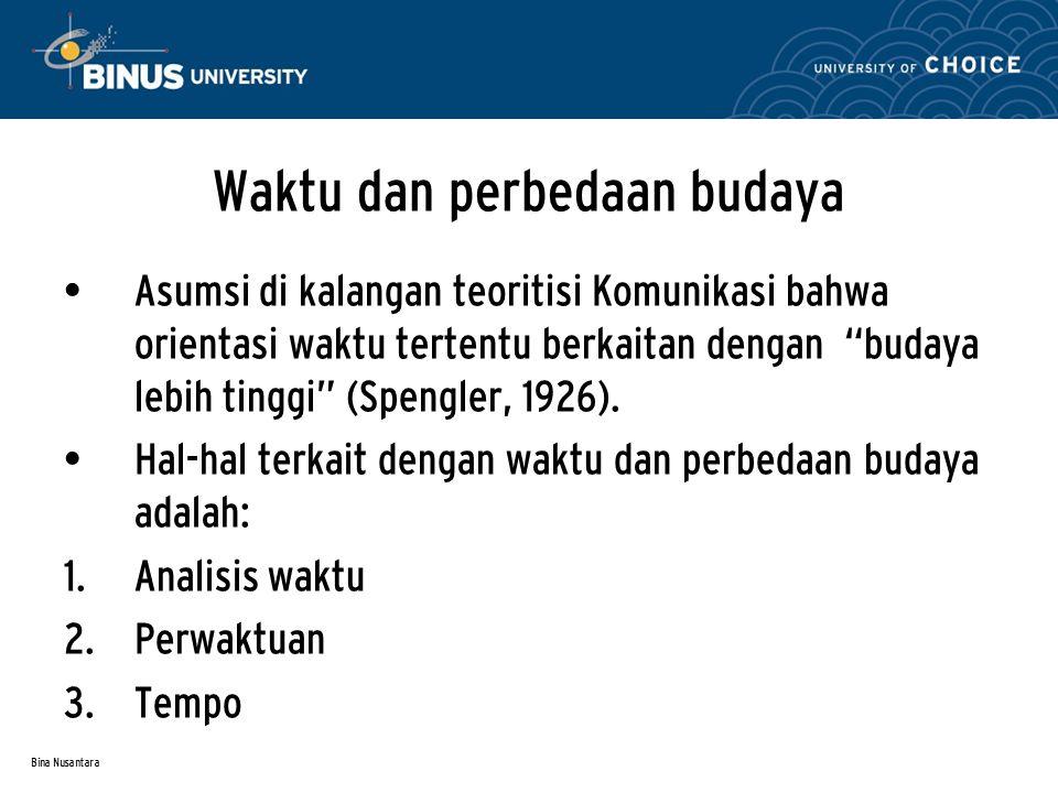 Bina Nusantara Waktu dan perbedaan budaya Asumsi di kalangan teoritisi Komunikasi bahwa orientasi waktu tertentu berkaitan dengan budaya lebih tinggi (Spengler, 1926).