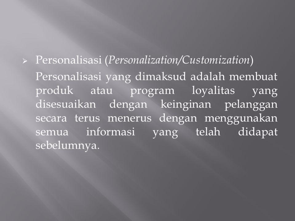  Personalisasi ( Personalization/Customization ) Personalisasi yang dimaksud adalah membuat produk atau program loyalitas yang disesuaikan dengan kei