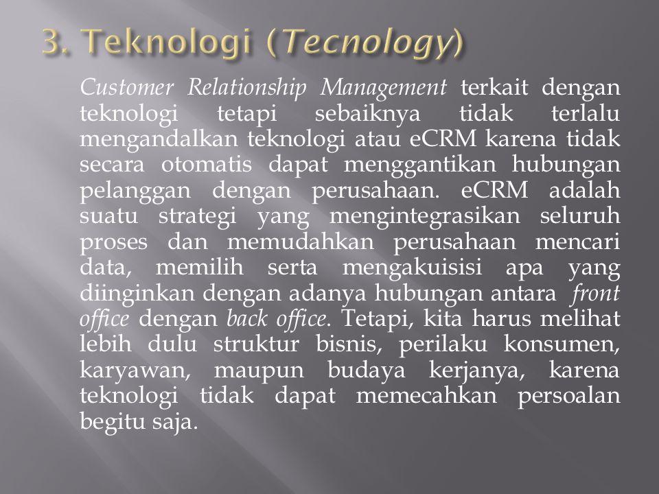 Customer Relationship Management terkait dengan teknologi tetapi sebaiknya tidak terlalu mengandalkan teknologi atau eCRM karena tidak secara otomatis