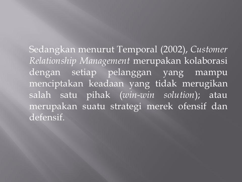Sedangkan menurut Temporal (2002), Customer Relationship Management merupakan kolaborasi dengan setiap pelanggan yang mampu menciptakan keadaan yang t