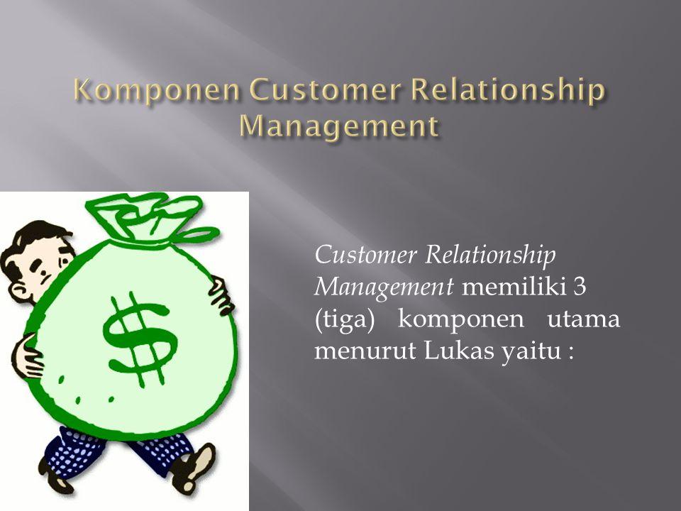 Customer Relationship Management memiliki 3 (tiga) komponen utama menurut Lukas yaitu :