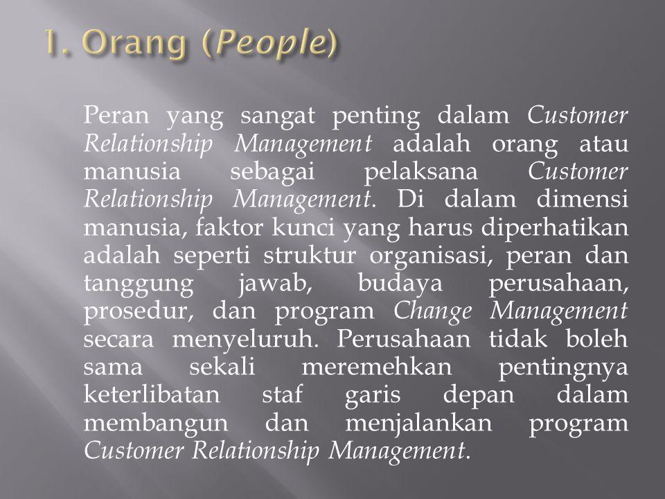 Peran yang sangat penting dalam Customer Relationship Management adalah orang atau manusia sebagai pelaksana Customer Relationship Management. Di dala