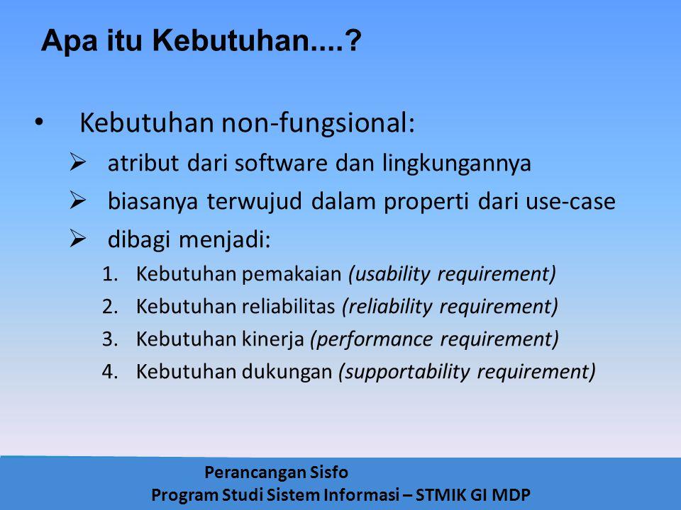 Perancangan Sisfo Program Studi Sistem Informasi – STMIK GI MDP Kebutuhan non-fungsional:  atribut dari software dan lingkungannya  biasanya terwuju