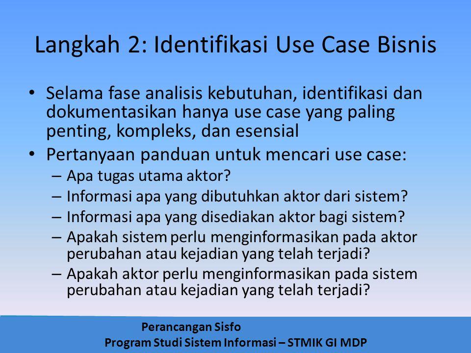 Perancangan Sisfo Program Studi Sistem Informasi – STMIK GI MDP Langkah 2: Identifikasi Use Case Bisnis Selama fase analisis kebutuhan, identifikasi d