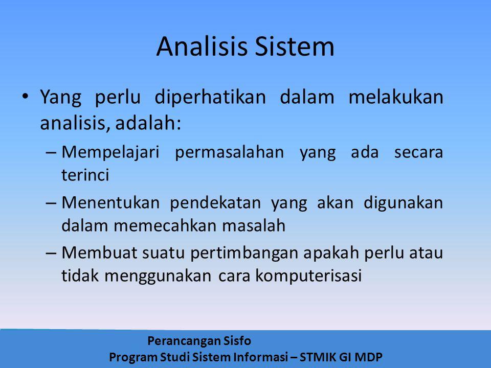 Perancangan Sisfo Program Studi Sistem Informasi – STMIK GI MDP Analisis Sistem Yang perlu diperhatikan dalam melakukan analisis, adalah: – Mempelajar