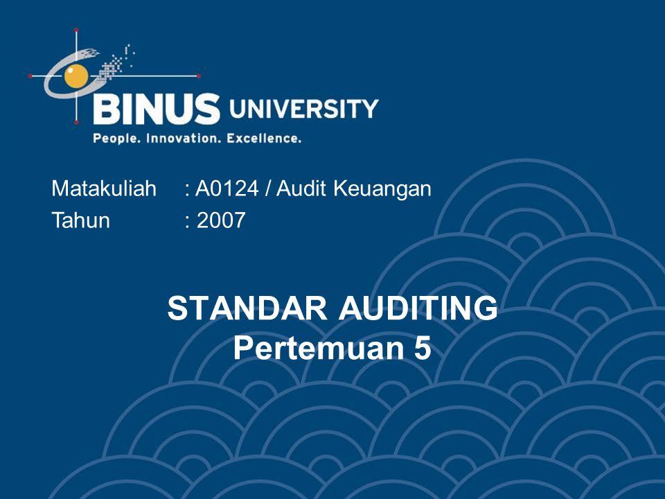 STANDAR AUDITING Pertemuan 5 Matakuliah: A0124 / Audit Keuangan Tahun: 2007