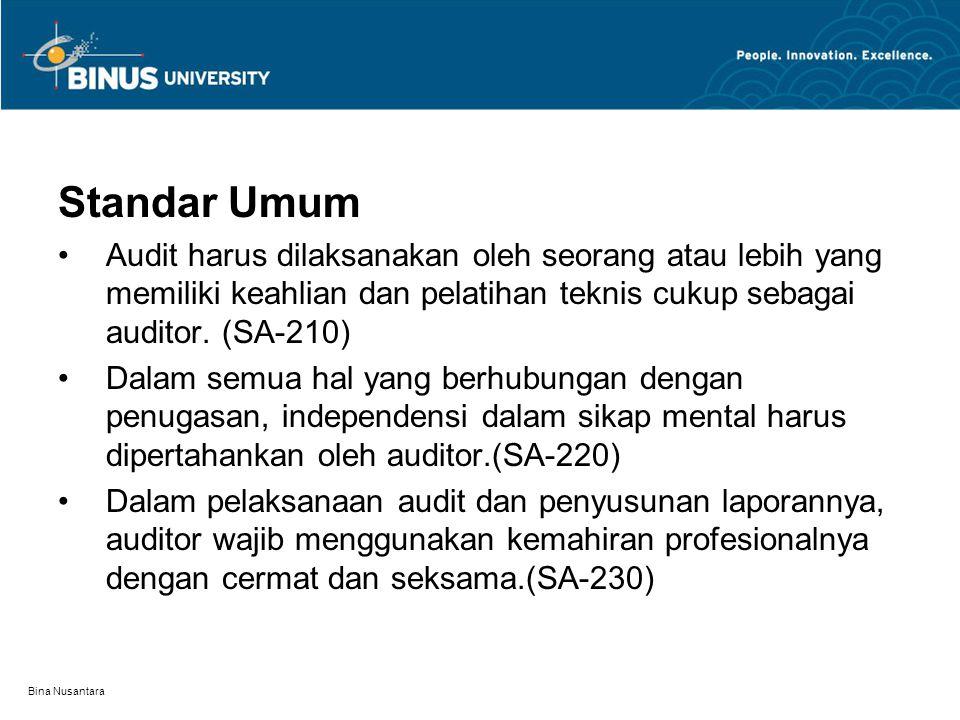 Bina Nusantara Standar Umum Audit harus dilaksanakan oleh seorang atau lebih yang memiliki keahlian dan pelatihan teknis cukup sebagai auditor. (SA-21