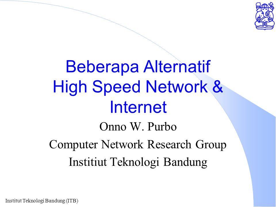 Institut Teknologi Bandung (ITB) Beberapa Alternatif High Speed Network & Internet Onno W.